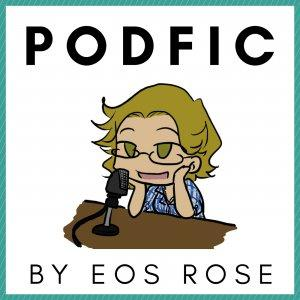 Podfic by Eos Rose