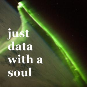 just data with a soul