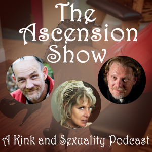The Ascension Show - Kink Sexuality Podcast
