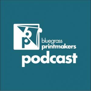 Bluegrass Printmakers' Podcast