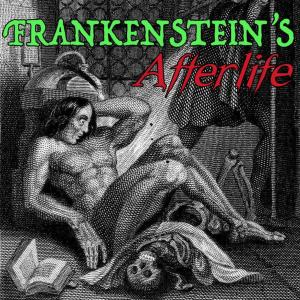 Frankenstein's Afterlife