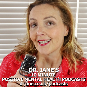 Dr. Jane's 10 Minute Positive Mental Health Podcast