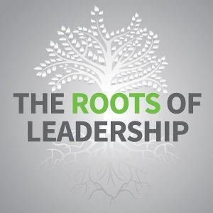 The Roots of Leadership Podcast