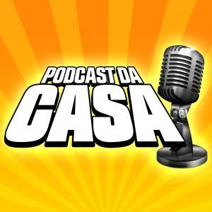 Podcast da Casa