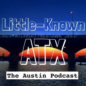Little-Known ATX | The Austin Podcast