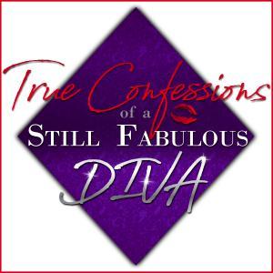 True Confessions of a Still Fabulous Diva