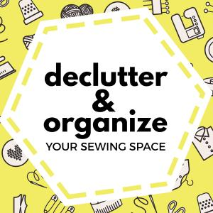 Declutter and Organize Your Sewing Space
