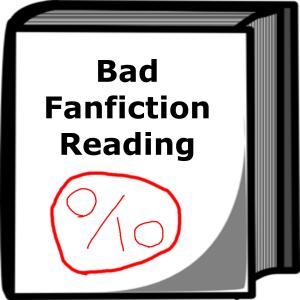 Bad Fanfiction Reading