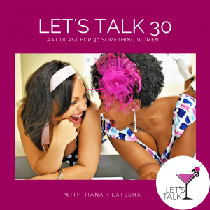 Let's Talk 30: A Podcast About Life in Your 30s