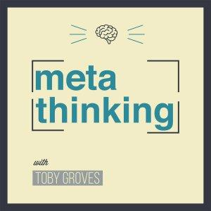 MetaThinking with Toby Groves, PhD