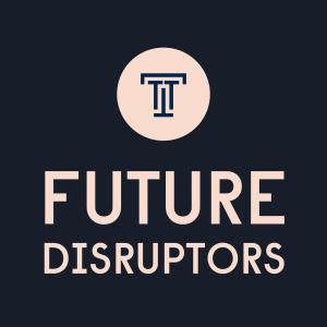 Future Disruptors