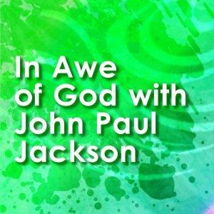 In Awe of God with John Paul Jackson