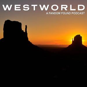 Westworld Podcast by Fandom Found
