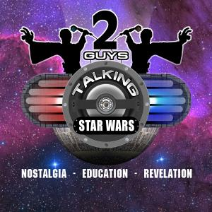 2GuysTalkingStarWars – Nostalgia – Education – Revelation