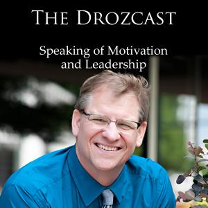 The Drozcast Podcast Speaking of Motivation and Leadership