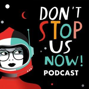 Don't Stop Us Now! Podcast