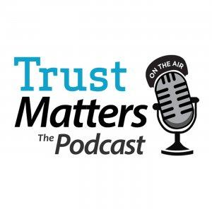 Trust Matters, The Podcast