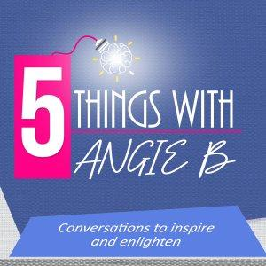 5 Things With Angie B
