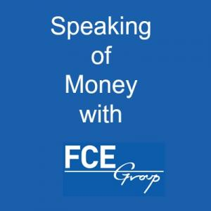 Speaking of Money with FCE Group