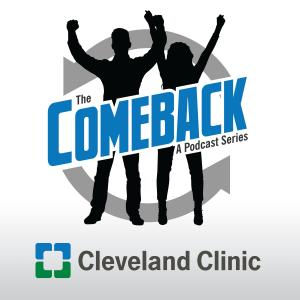 The Comeback: A Cleveland Clinic Podcast