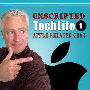 TechLife1 Unscripted - Apple Related Chat