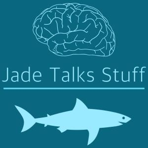 Jade Talks Stuff