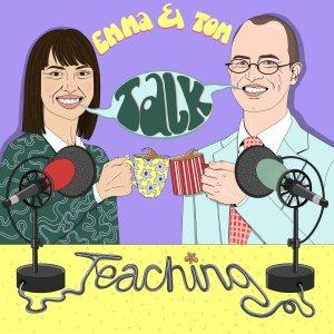 Emma & Tom Talk Teaching (formerly the PGCE Podcast)