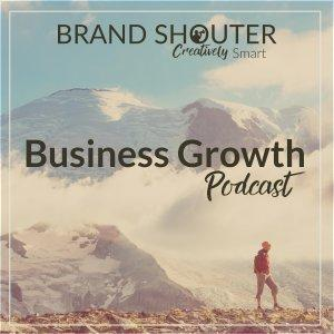 Business Growth Podcast by Brand Shouter
