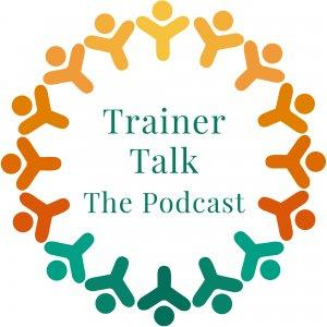 Trainer Talk - The Podcast