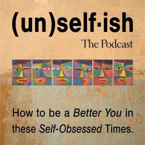 Unselfish, The Podcast