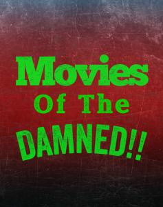 Movies of the Damned!!
