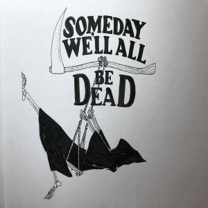 Someday we'll all be dead