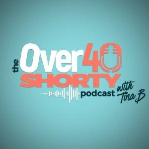 The Over 40 Shorty Podcast