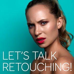 LET'S TALK RETOUCHING