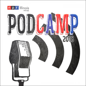 NPR Illinois Podcast Academy / PodCamp