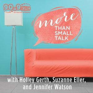 More Than Small Talk with Suzanne, Holley, & Jennifer (KLRC)