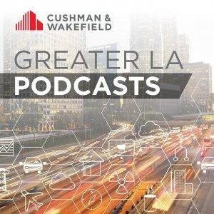 Cushman & Wakefield's Greater LA Podcast