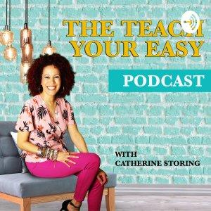 The Teach Your Easy Podcast with Catherine Storing