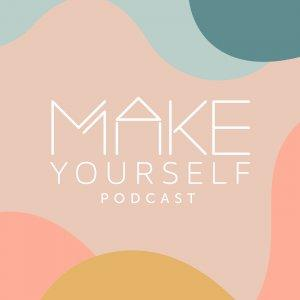 Make Yourself Podcast