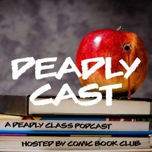 Deadly Cast: A Deadly Class Podcast