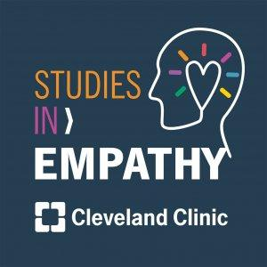 Studies in Empathy: A Cleveland Clinic Podcast