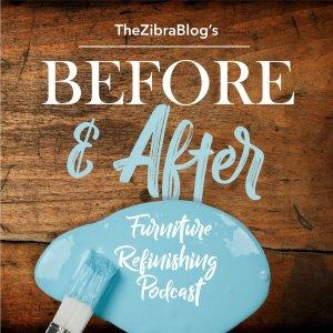 The Zibra Blog's BEFORE AND AFTER Furniture Refinishing Podcast