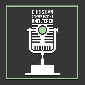 Christian Conversations: Unfiltered