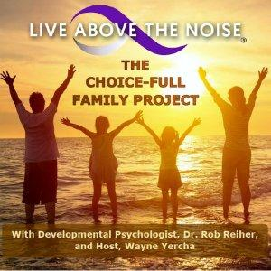 LIVE ABOVE THE NOISE: The Choice-Full Family Project