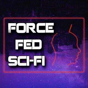 The Force Fed Sci-Fi Movie Podcast