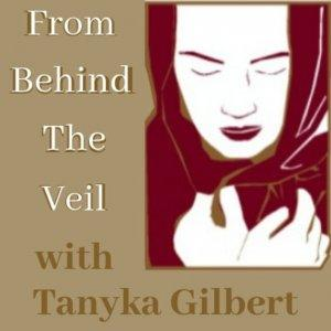 From Behind The Veil with Tanyka Gilbert