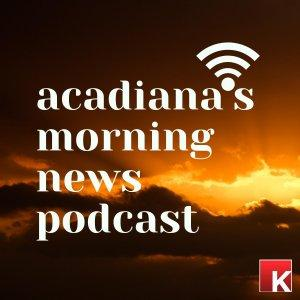Acadiana's Morning News Podcast
