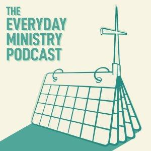 Everyday Ministry Podcast
