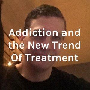 Addiction and the New Trend Of Treatment