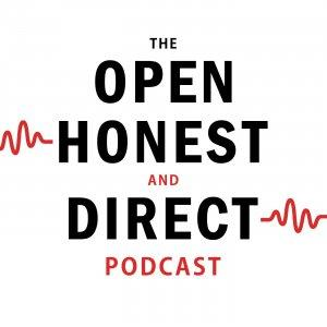 The Open Honest and Direct Podcast
